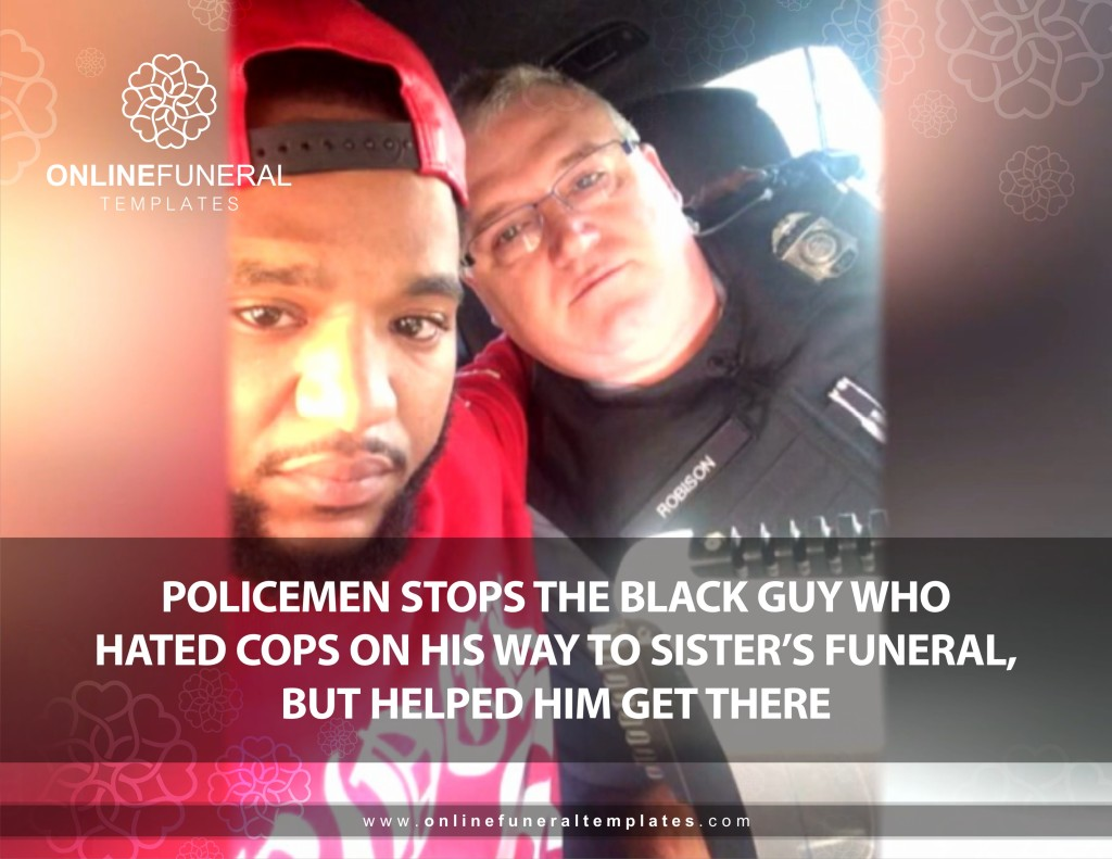 Policemen Stops the Black Guy Who Hated Cops On the Way to his Sister Funeral, But Helped Him Get there