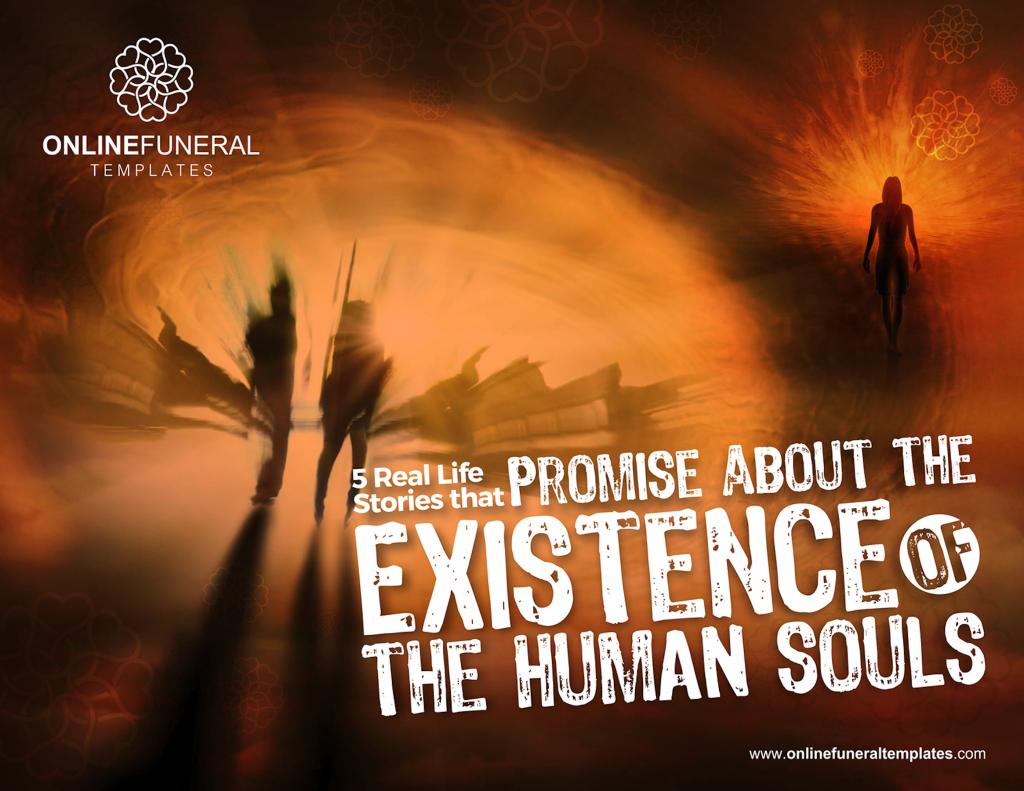 5 Real Life Stories that Promise about the Existence of the HUMAN souls